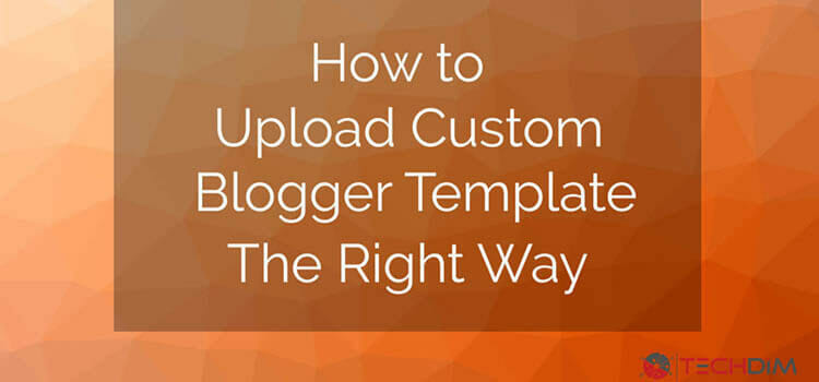 How to Upload a Custom Blogger Template the Right Way