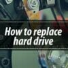 Everything You Need To Know About How To Replace Hard Drive