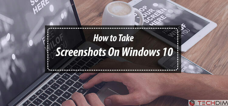 How To Take Screenshots On Windows 10 | The Best Six Ways