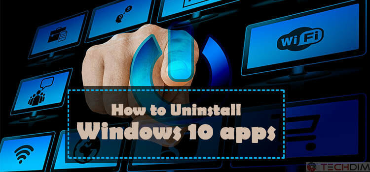 how to uninstall windows 10 apps in a right way