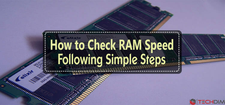 How to Check RAM Speed Following Simple Steps | Take the Full Advantages