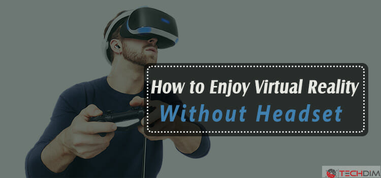 How-to-Enjoy-Virtual-Reality-Without-Headset