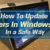 How to update drivers in windows 10 in a safe way