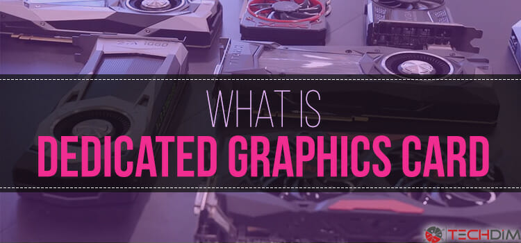 What is Dedicated Graphics card