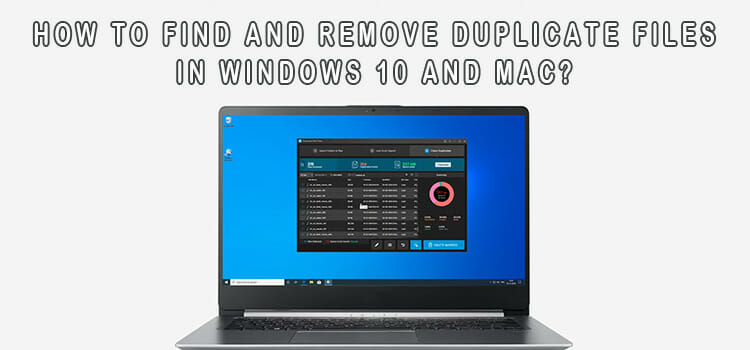 How to Find and Remove Duplicate Files in Windows 10 and Mac