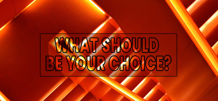 What Should Be Your Choice