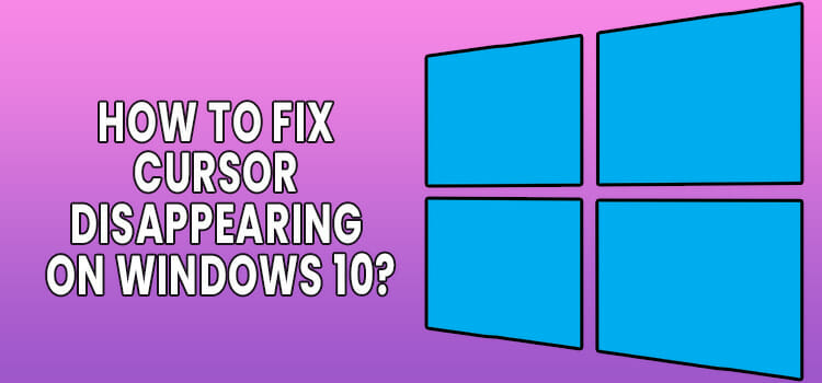 How to Fix Cursor Disappearing on Windows 10 FI