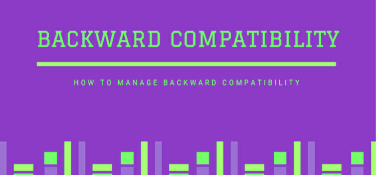 What is Backward Compatibility