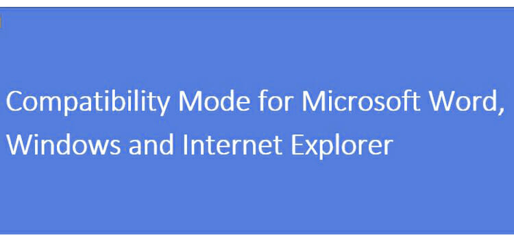 Compatibility Mode for Microsoft Word, Windows, and Internet