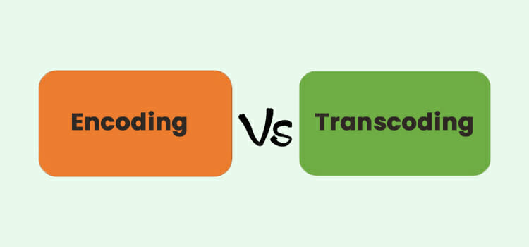 Encoding-VS-Transcoding